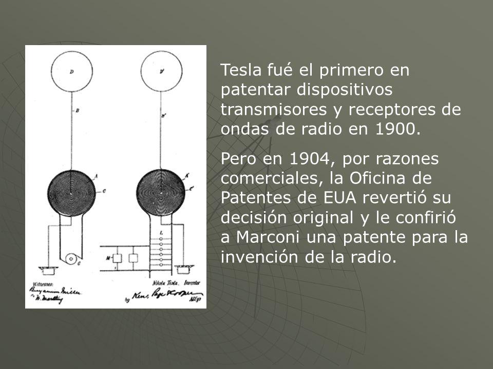 Tesla fué el primero en patentar dispositivos transmisores y receptores de ondas de radio en 1900. Pero en 1904, por razones comerciales, la Oficina d