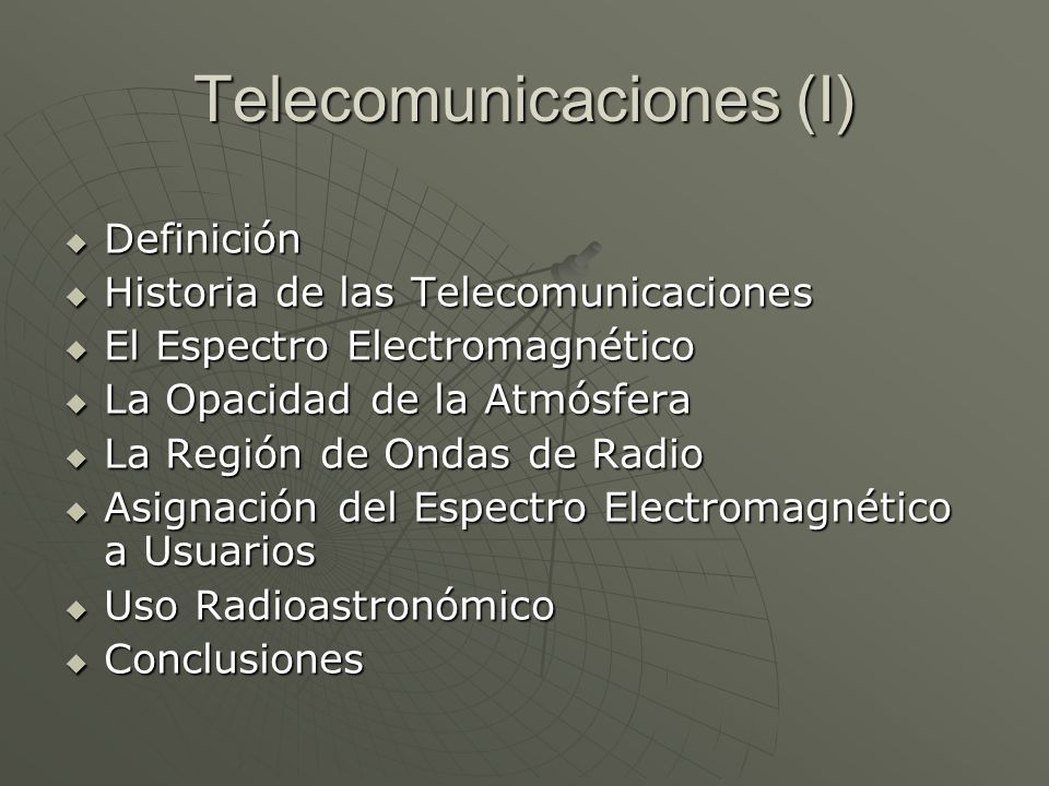 Telecomunicaciones (I) Definición Definición Historia de las Telecomunicaciones Historia de las Telecomunicaciones El Espectro Electromagnético El Esp