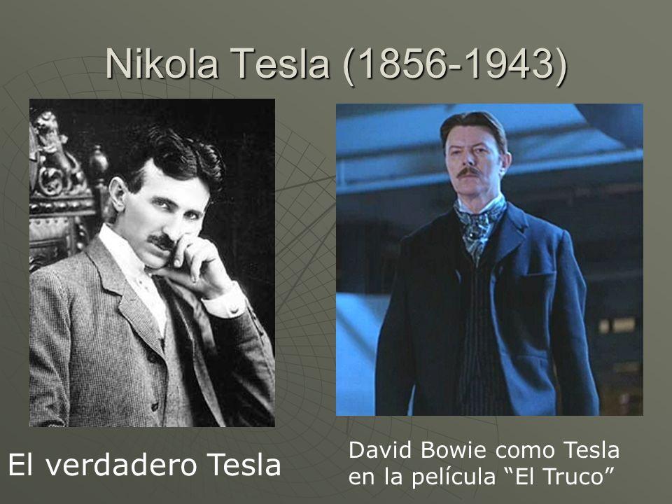 Nikola Tesla (1856-1943) El verdadero Tesla David Bowie como Tesla en la película El Truco