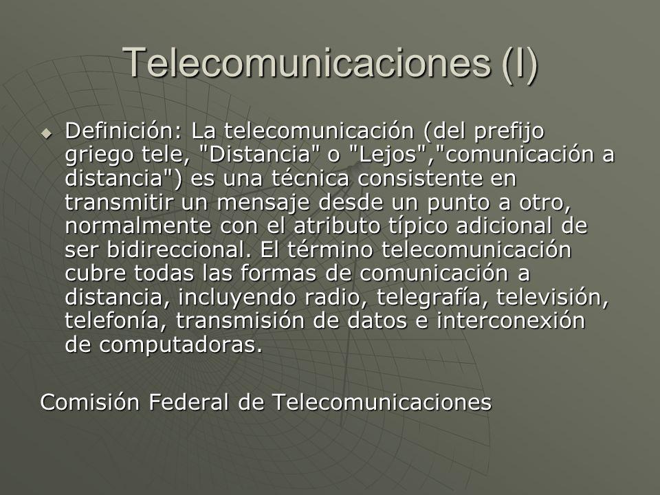 Telecomunicaciones (I) Otra definición: La telecomunicación es toda transmisión, emisión o recepción de signos, señales, escritos, imágenes, sonidos o informaciones de cualquier naturaleza por hilo, radioelectricidad, medios ópticos u otros sistemas electromagnéticos.