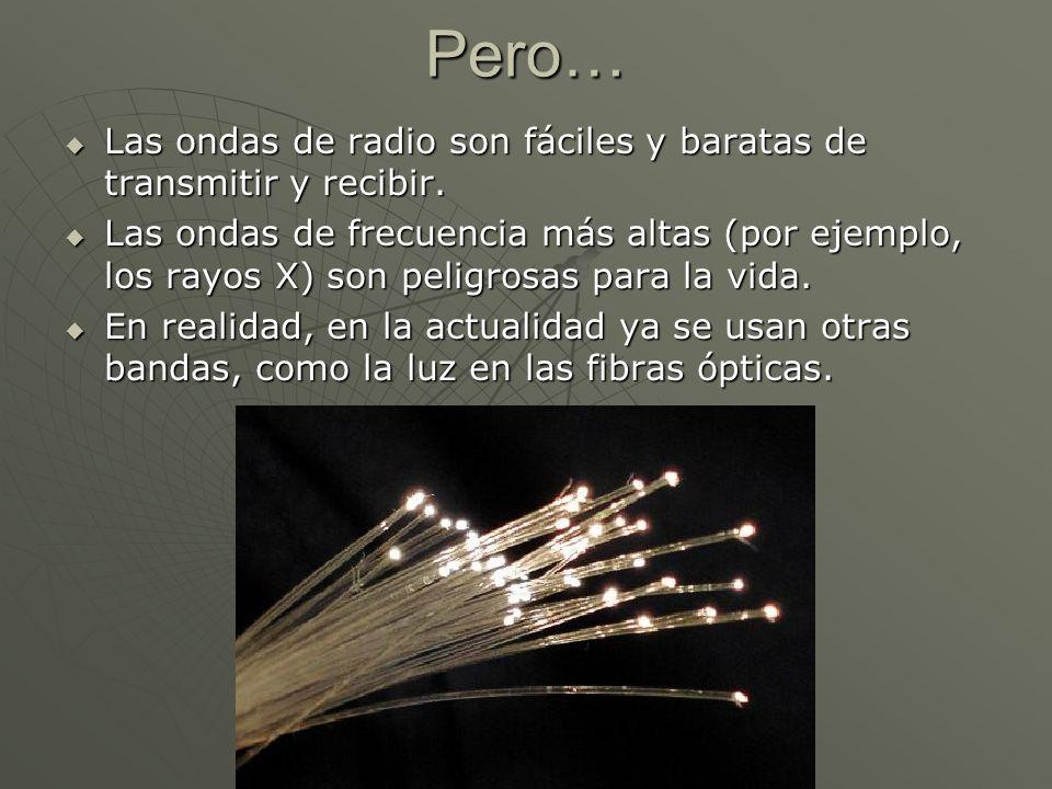 Pero… Las ondas de radio son fáciles y baratas de transmitir y recibir. Las ondas de radio son fáciles y baratas de transmitir y recibir. Las ondas de