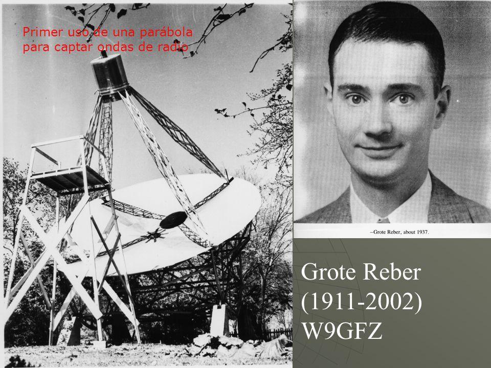 Grote Reber (1911-2002) W9GFZ Primer uso de una parábola para captar ondas de radio