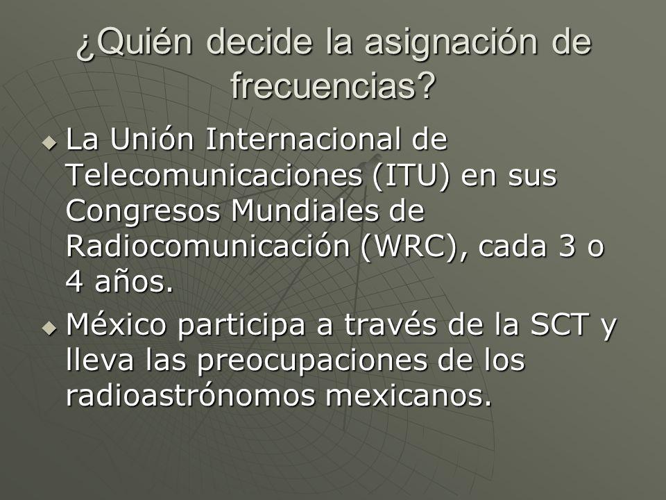 ¿Quién decide la asignación de frecuencias? La Unión Internacional de Telecomunicaciones (ITU) en sus Congresos Mundiales de Radiocomunicación (WRC),