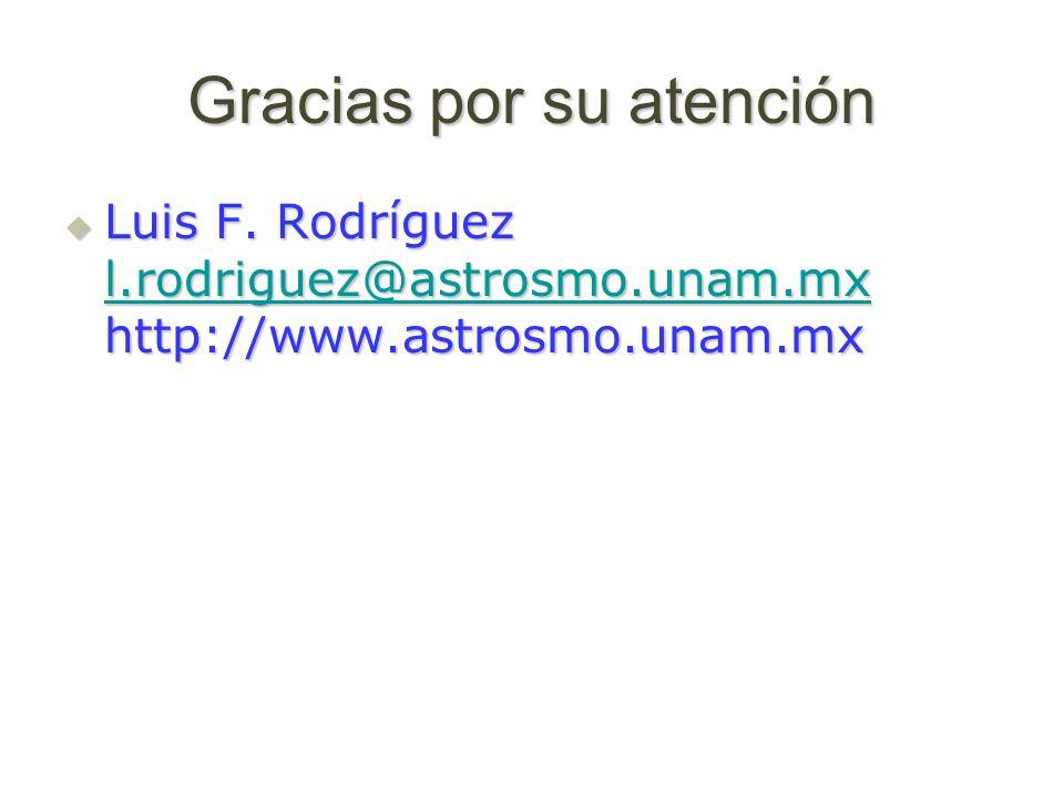 Gracias por su atención Luis F. Rodríguez l.rodriguez@astrosmo.unam.mx http://www.astrosmo.unam.mx Luis F. Rodríguez l.rodriguez@astrosmo.unam.mx http