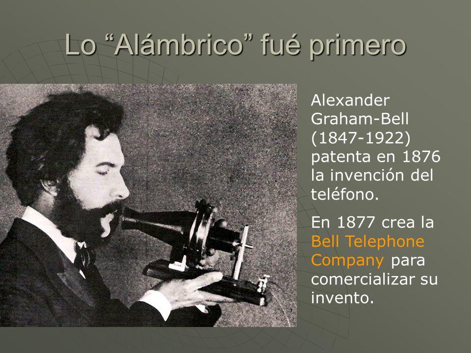 Lo Alámbrico fué primero Alexander Graham-Bell (1847-1922) patenta en 1876 la invención del teléfono. En 1877 crea la Bell Telephone Company para come