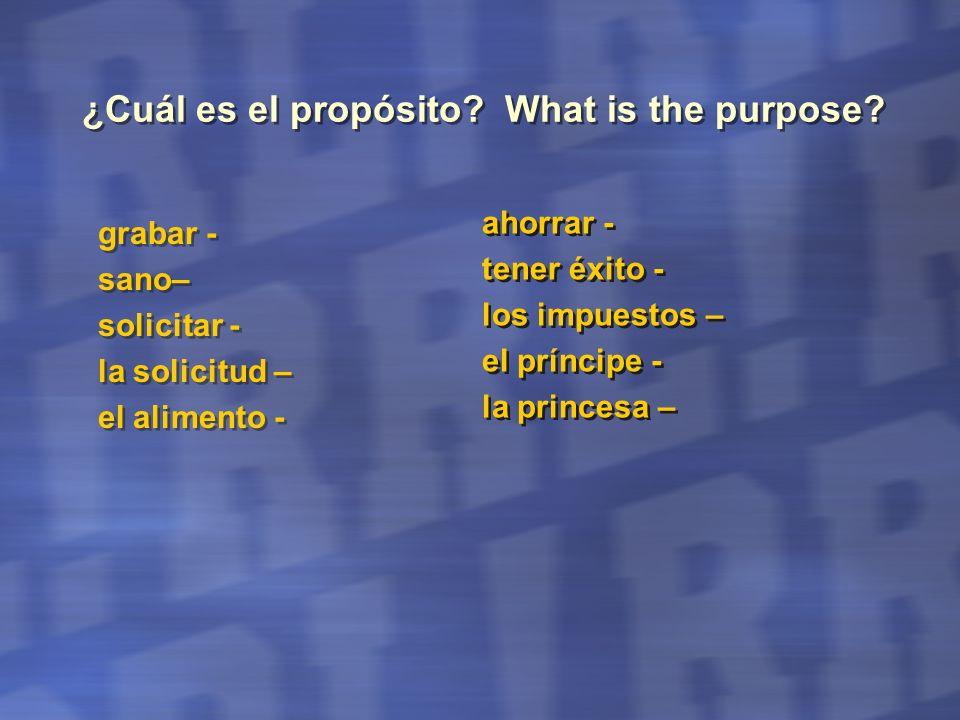 ¿Cuál es el propósito? What is the purpose? grabar - sano– solicitar - la solicitud – el alimento - grabar - sano– solicitar - la solicitud – el alime