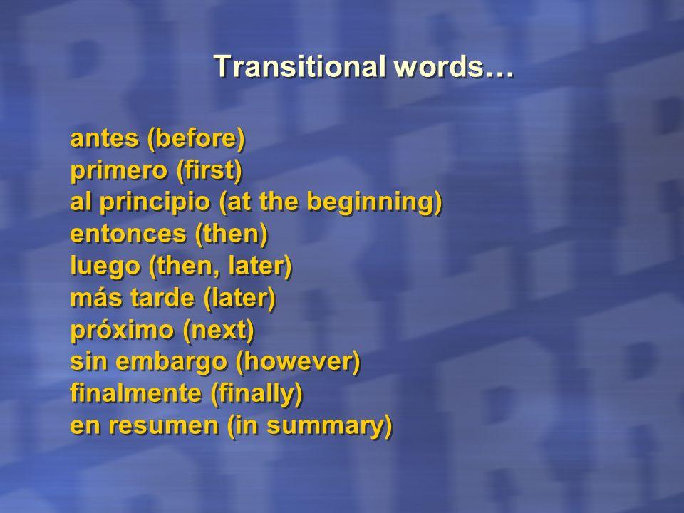 Transitional words… antes (before) primero (first) al principio (at the beginning) entonces (then) luego (then, later) más tarde (later) próximo (next