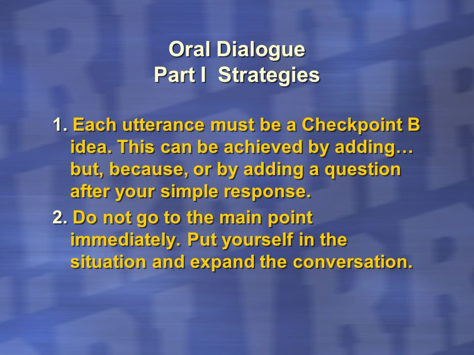 1. Each utterance must be a Checkpoint B idea. This can be achieved by adding… but, because, or by adding a question after your simple response. 2. Do