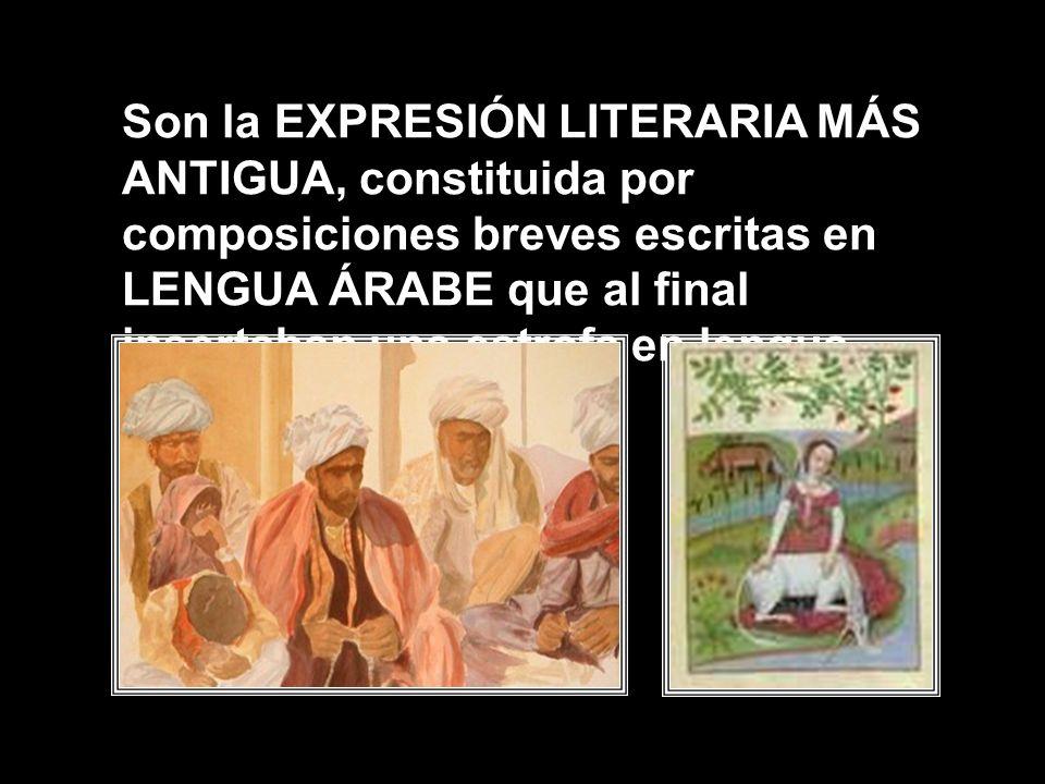 Son la EXPRESIÓN LITERARIA MÁS ANTIGUA, constituida por composiciones breves escritas en LENGUA ÁRABE que al final insertaban una estrofa en lengua ro