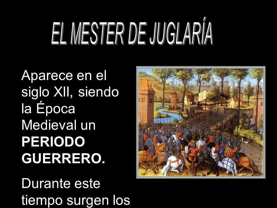 Aparece en el siglo XII, siendo la Época Medieval un PERIODO GUERRERO. Durante este tiempo surgen los JUGLARES.