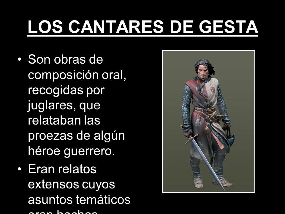 LOS CANTARES DE GESTA Son obras de composición oral, recogidas por juglares, que relataban las proezas de algún héroe guerrero. Eran relatos extensos