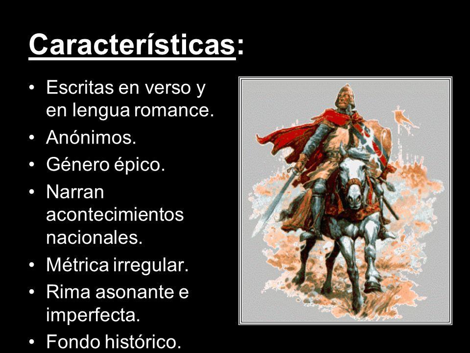 Características: Escritas en verso y en lengua romance. Anónimos. Género épico. Narran acontecimientos nacionales. Métrica irregular. Rima asonante e