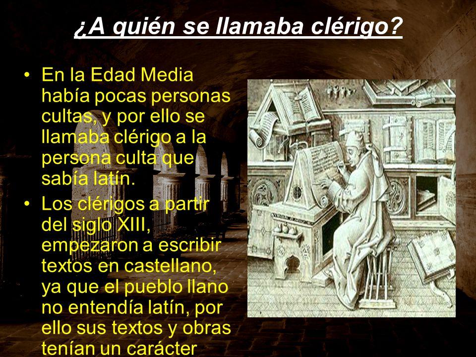 ¿A quién se llamaba clérigo? En la Edad Media había pocas personas cultas, y por ello se llamaba clérigo a la persona culta que sabía latín. Los cléri
