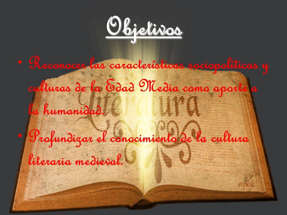 Objetivos Reconocer las características sociopolíticas y culturas de la Edad Media como aporte a la humanidad. Profundizar el conocimiento de la cultu