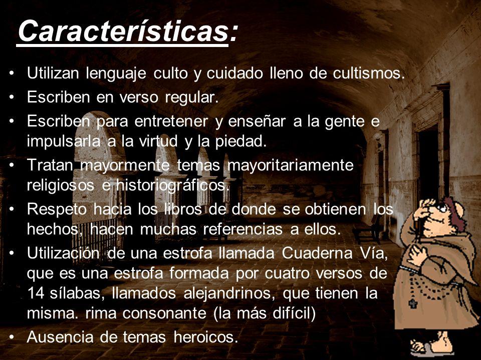 Características: Utilizan lenguaje culto y cuidado lleno de cultismos. Escriben en verso regular. Escriben para entretener y enseñar a la gente e impu