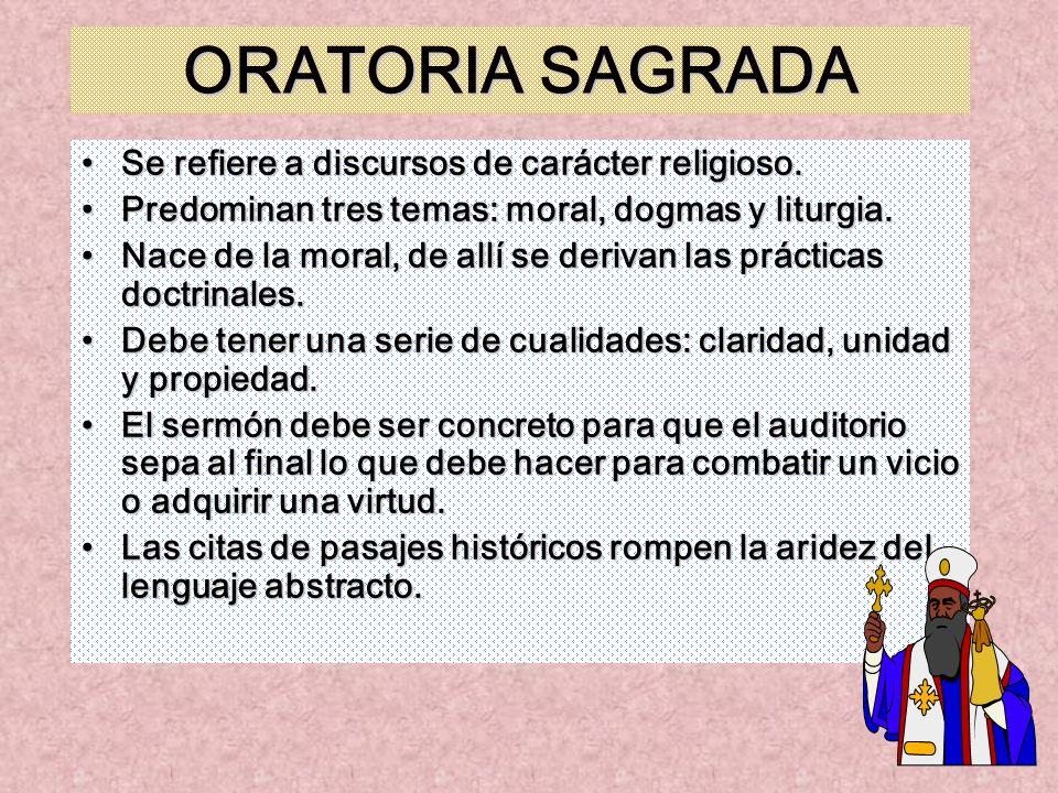 ORATORIA SAGRADA Se refiere a discursos de carácter religioso.Se refiere a discursos de carácter religioso. Predominan tres temas: moral, dogmas y lit