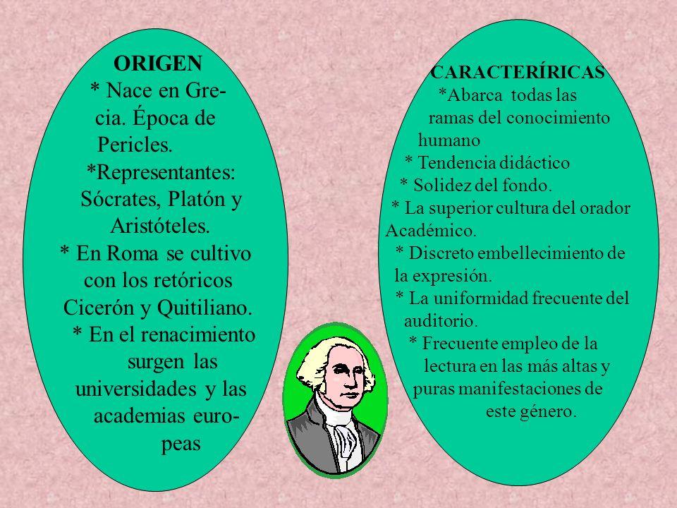 ORIGEN * Nace en Gre- cia. Época de Pericles. *Representantes: Sócrates, Platón y Aristóteles. * En Roma se cultivo con los retóricos Cicerón y Quitil