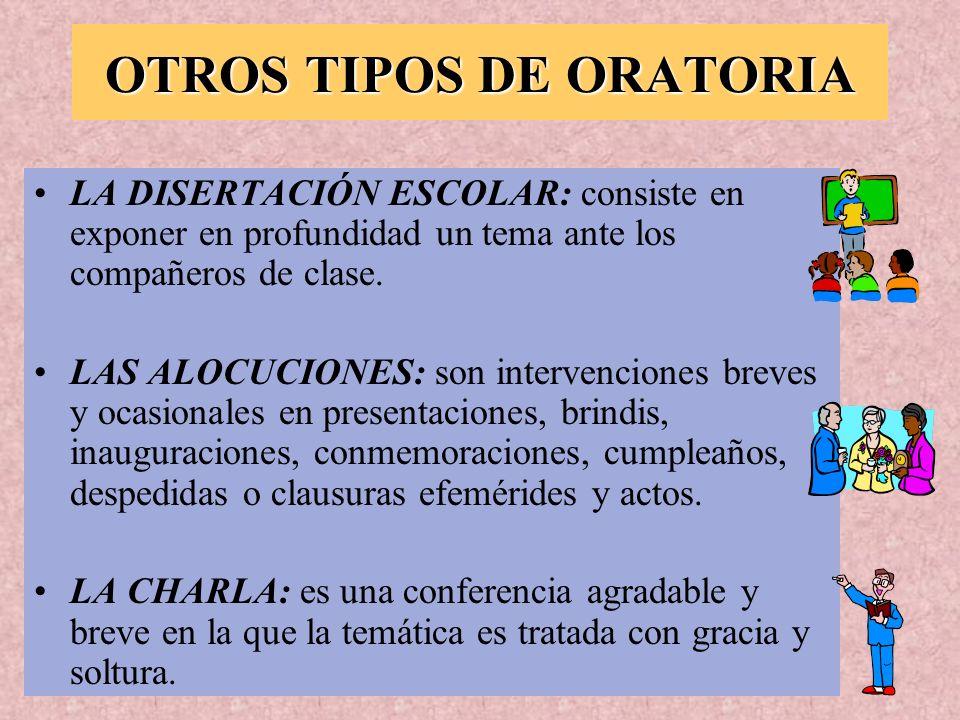 OTROS TIPOS DE ORATORIA LA DISERTACIÓN ESCOLAR: consiste en exponer en profundidad un tema ante los compañeros de clase. LAS ALOCUCIONES: son interven