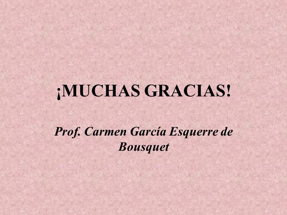 ¡MUCHAS GRACIAS! Prof. Carmen García Esquerre de Bousquet