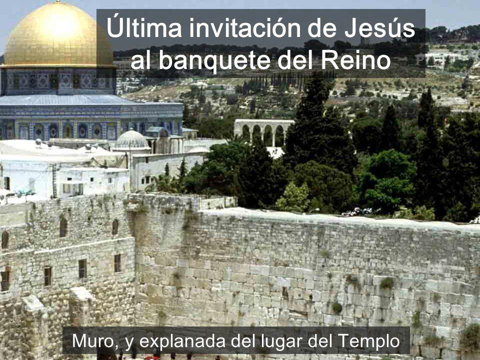 Última invitación de Jesús al banquete del Reino Muro, y explanada del lugar del Templo