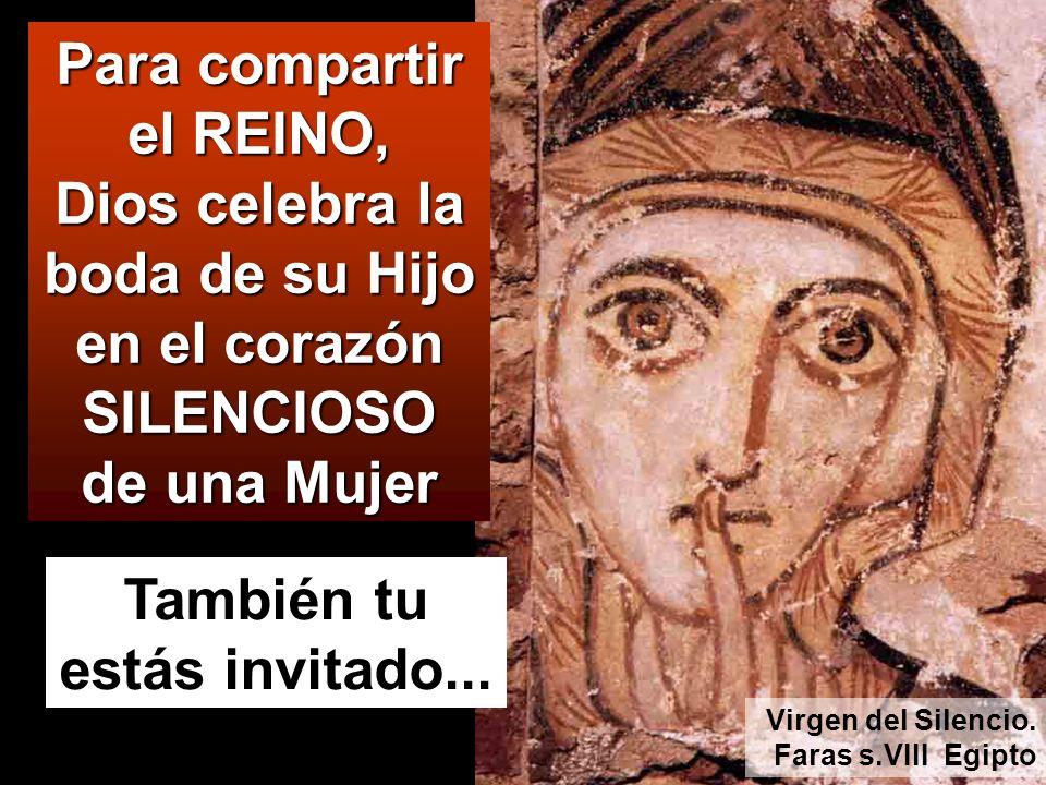Para compartir el REINO, Dios celebra la boda de su Hijo en el corazón SILENCIOSO de una Mujer También tu estás invitado...