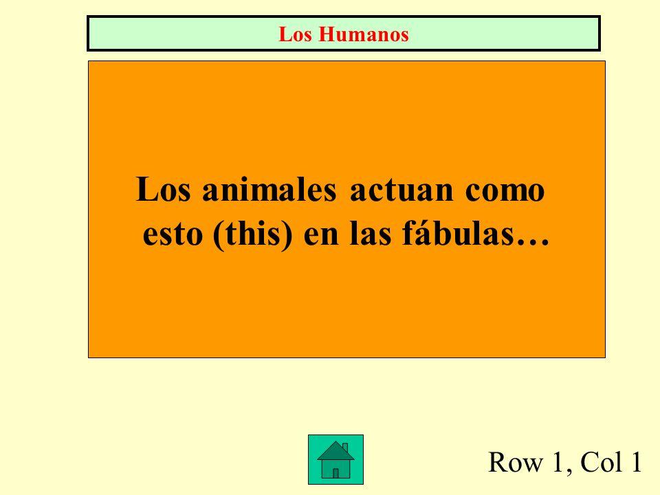 Row 1, Col 1 Los animales actuan como esto (this) en las fábulas… Los Humanos