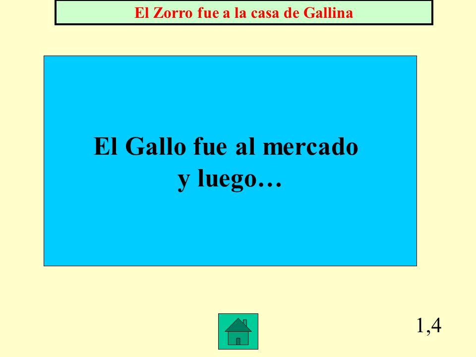 1,4 El Gallo fue al mercado y luego… El Zorro fue a la casa de Gallina