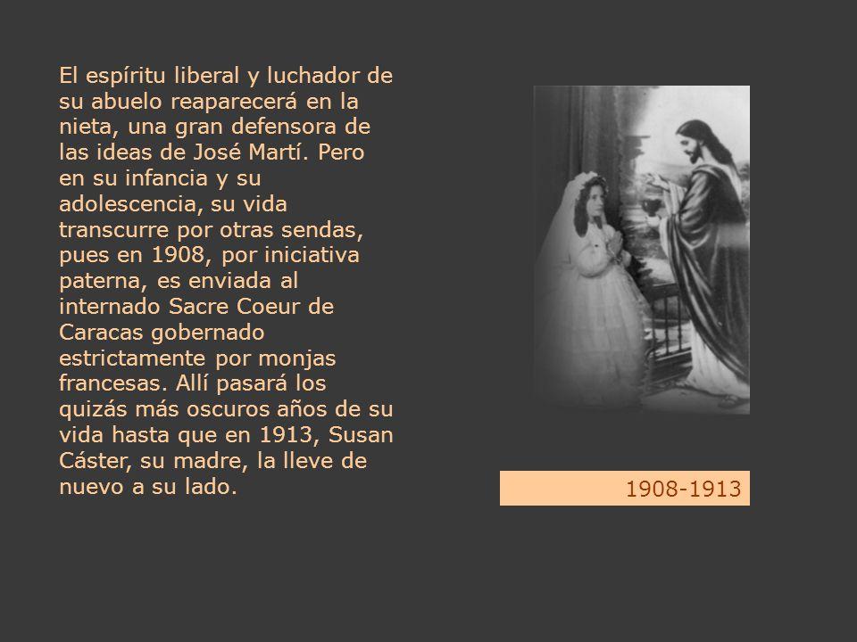 El espíritu liberal y luchador de su abuelo reaparecerá en la nieta, una gran defensora de las ideas de José Martí. Pero en su infancia y su adolescen