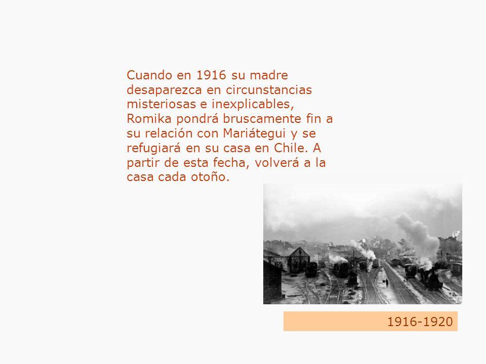 1916-1920 Cuando en 1916 su madre desaparezca en circunstancias misteriosas e inexplicables, Romika pondrá bruscamente fin a su relación con Mariátegu