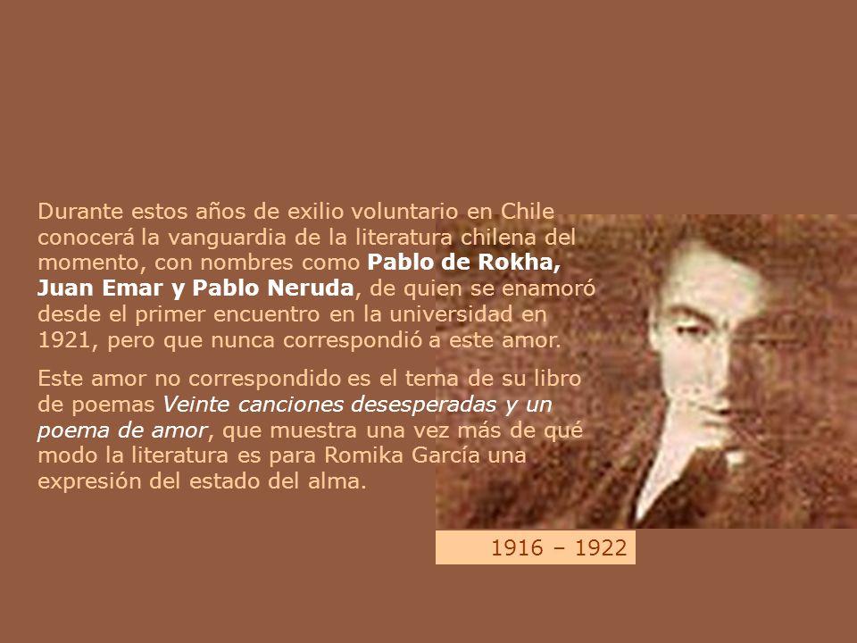 Durante estos años de exilio voluntario en Chile conocerá la vanguardia de la literatura chilena del momento, con nombres como Pablo de Rokha, Juan Em