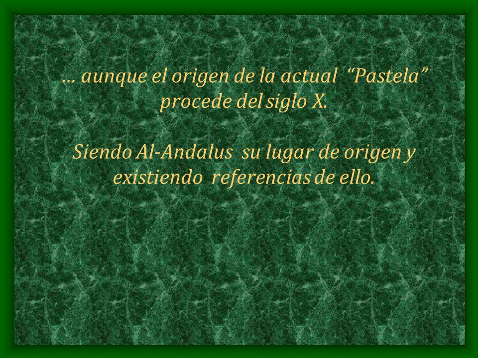 … aunque el origen de la actual Pastela procede del siglo X. Siendo Al-Andalus su lugar de origen y existiendo referencias de ello.
