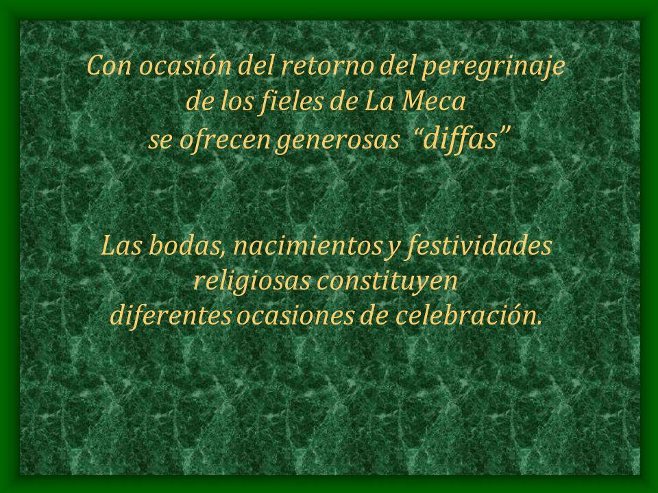 Con ocasión del retorno del peregrinaje de los fieles de La Meca se ofrecen generosas diffas Las bodas, nacimientos y festividades religiosas constitu
