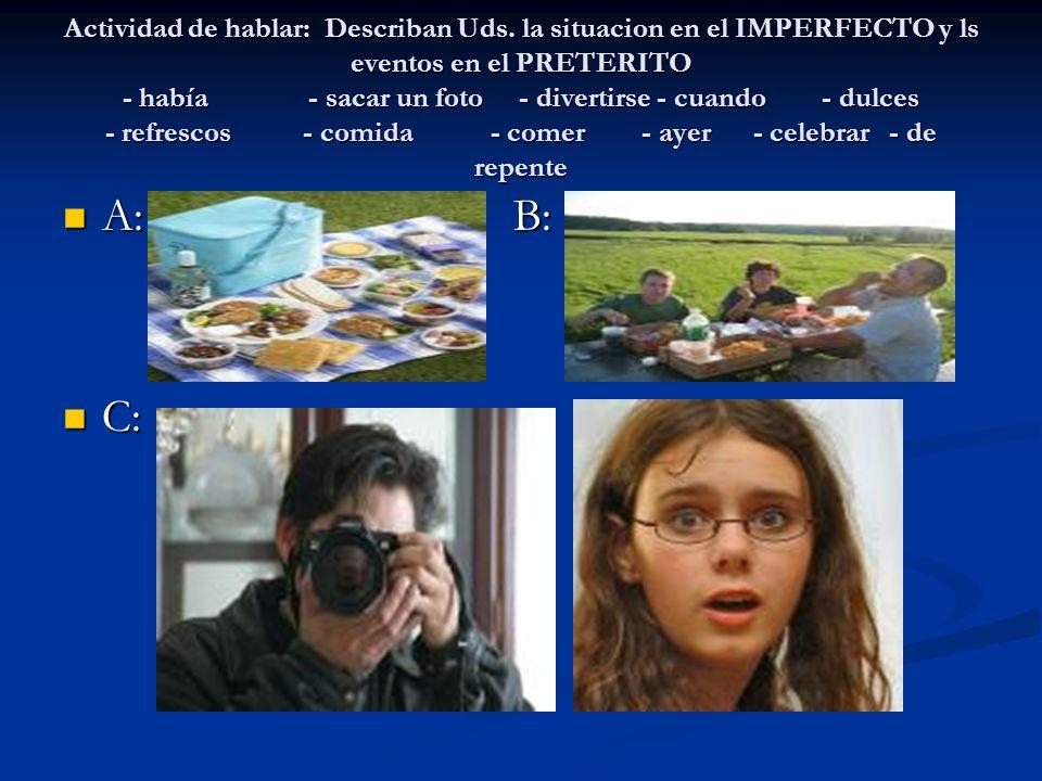 Actividad de hablar: Describan Uds. la situacion en el IMPERFECTO y ls eventos en el PRETERITO - había - sacar un foto - divertirse - cuando - dulces