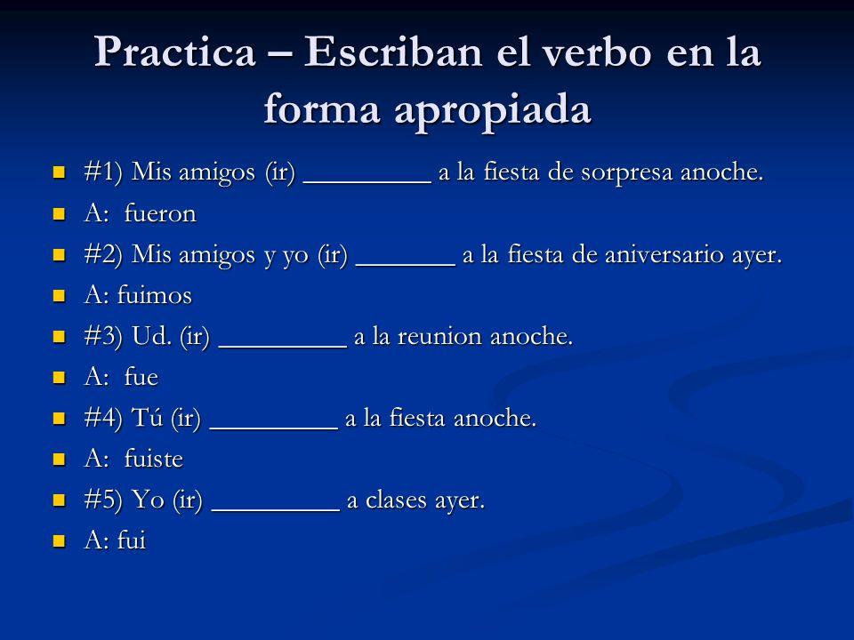 Practica – Escriban el verbo en la forma apropiada #1) Mis amigos (ir) _________ a la fiesta de sorpresa anoche. #1) Mis amigos (ir) _________ a la fi