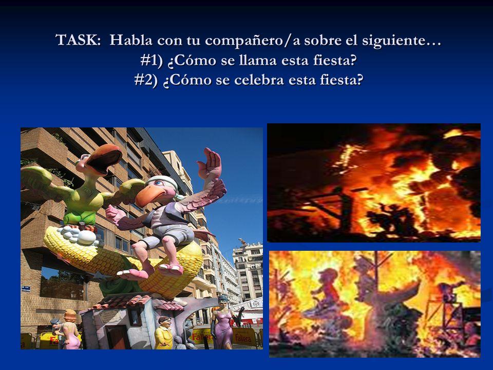 TASK: Habla con tu compañero/a sobre el siguiente… #1) ¿Cómo se llama esta fiesta? #2) ¿Cómo se celebra esta fiesta?