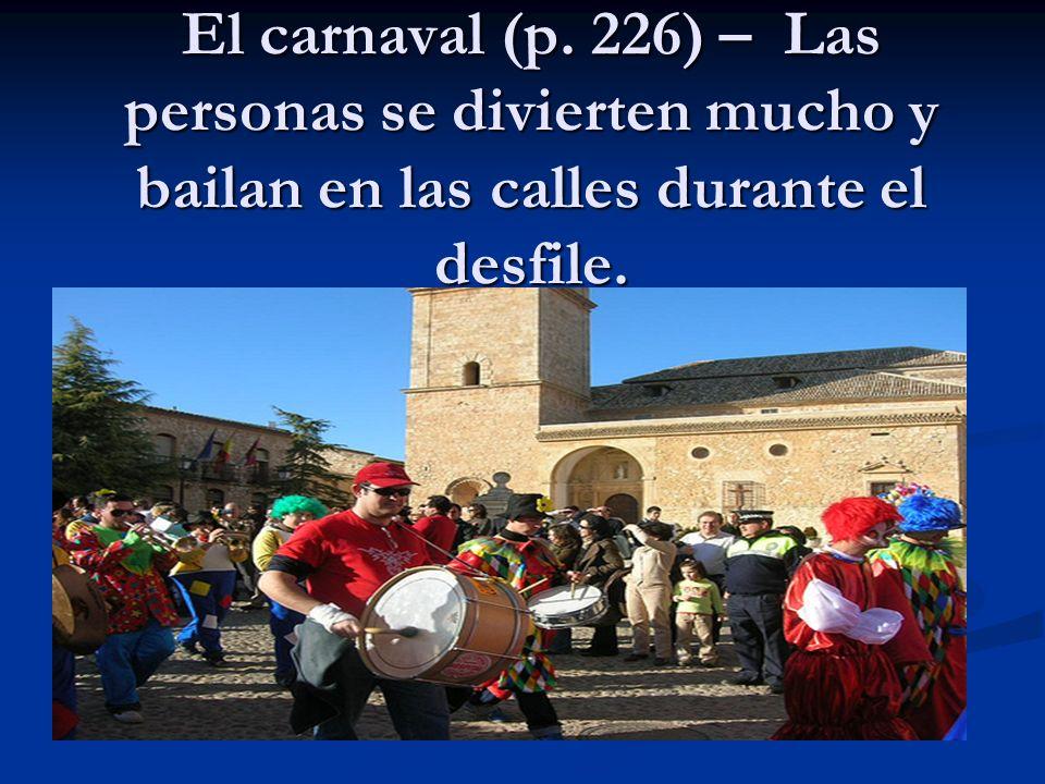 El carnaval (p. 226) – Las personas se divierten mucho y bailan en las calles durante el desfile.