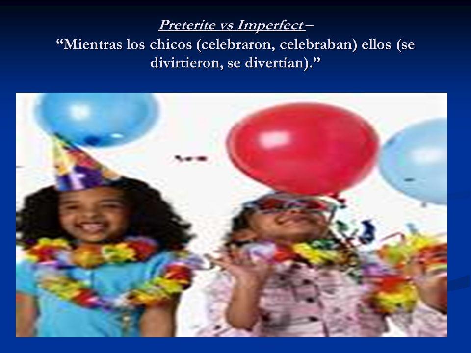 Preterite vs Imperfect – Mientras los chicos (celebraron, celebraban) ellos (se divirtieron, se divertían).
