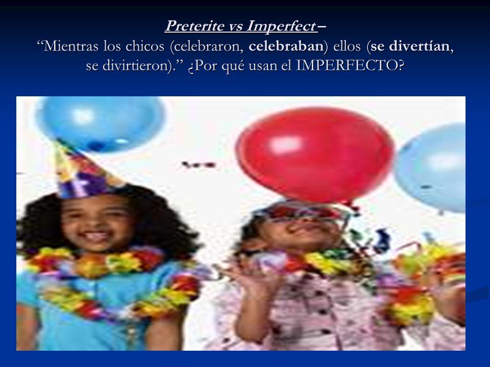 Preterite vs Imperfect – Mientras los chicos (celebraron, celebraban) ellos (se divertían, se divirtieron). ¿Por qué usan el IMPERFECTO?