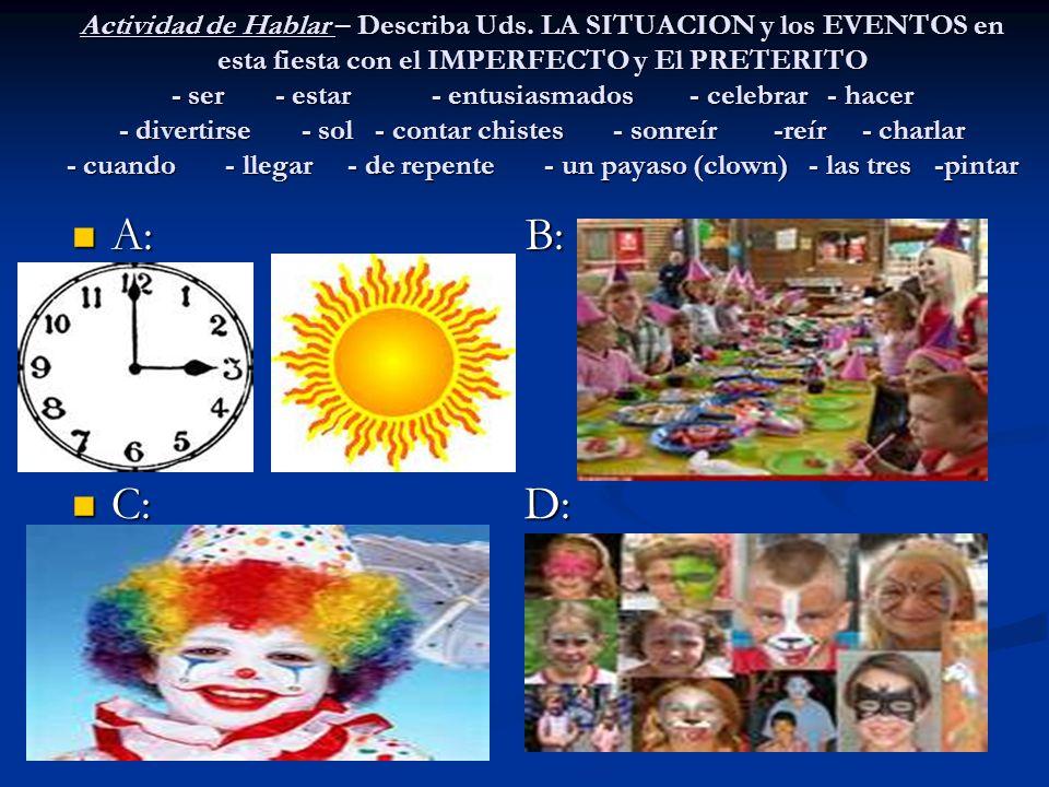 Actividad de Hablar – Describa Uds. LA SITUACION y los EVENTOS en esta fiesta con el IMPERFECTO y El PRETERITO - ser - estar - entusiasmados - celebra
