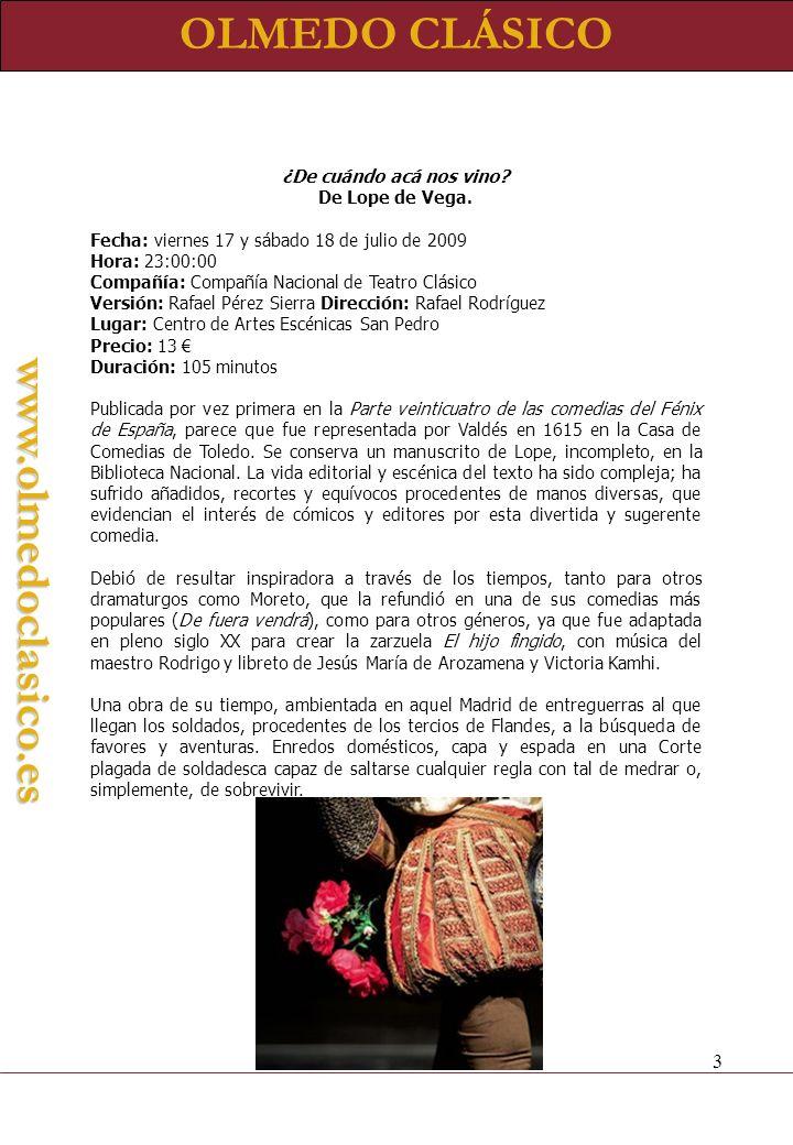 OLMEDO CLÁSICOwww.olmedoclasico.es El Caballero de Olmedo De Lope de Vega Fecha: sábado 18 y domingo 19 de julio de 2009 Hora: 23:00:00 y 22:30:00 Compañía: Teatro Corsario.
