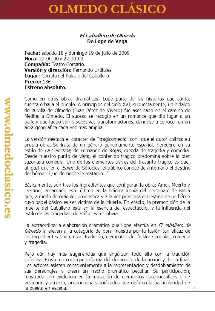 OLMEDO CLÁSICOwww.olmedoclasico.es La viuda valenciana Lope de Vega Fecha: lunes 20 de julio de 2009 Hora: 22:30:00 Compañía: Teatres de la Generalitat.