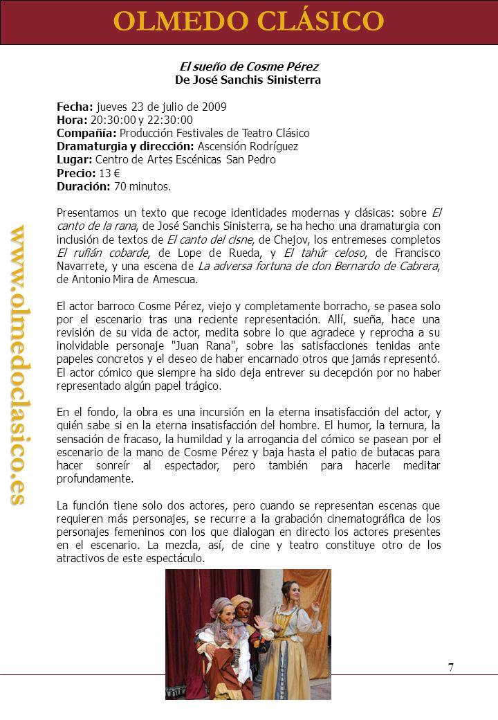 OLMEDO CLÁSICOwww.olmedoclasico.es La vida es sueño De Calderón de la Barca Fecha: viernes 24 de julio de 2009 Hora: 23:00:00 Compañía: Compañía Siglo de Oro de la Comunidad de Madrid.