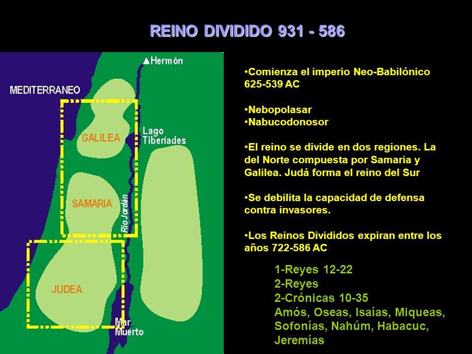Comienza el imperio Neo-Babilónico 625-539 AC Nebopolasar Nabucodonosor El reino se divide en dos regiones. La del Norte compuesta por Samaria y Galil