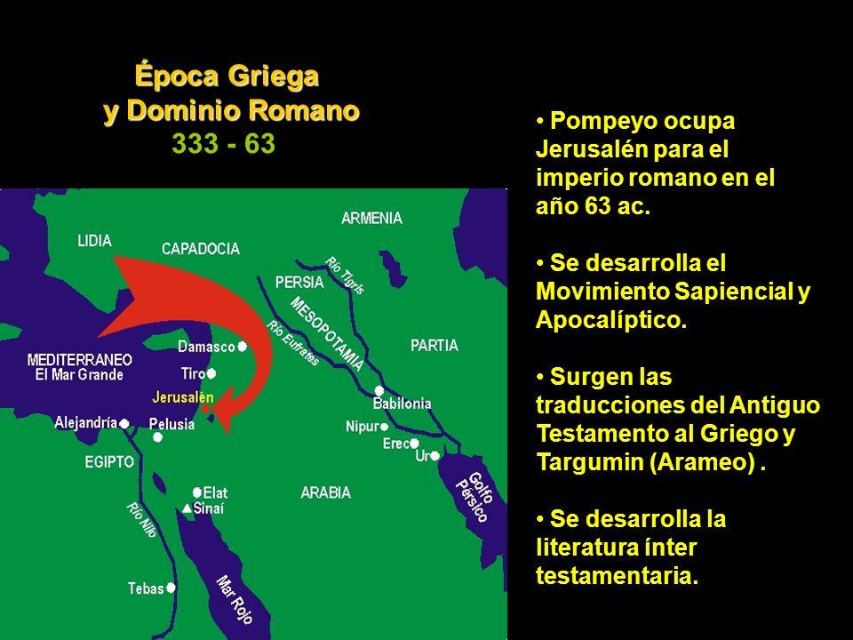 Pompeyo ocupa Jerusalén para el imperio romano en el año 63 ac. Se desarrolla el Movimiento Sapiencial y Apocalíptico. Surgen las traducciones del Ant