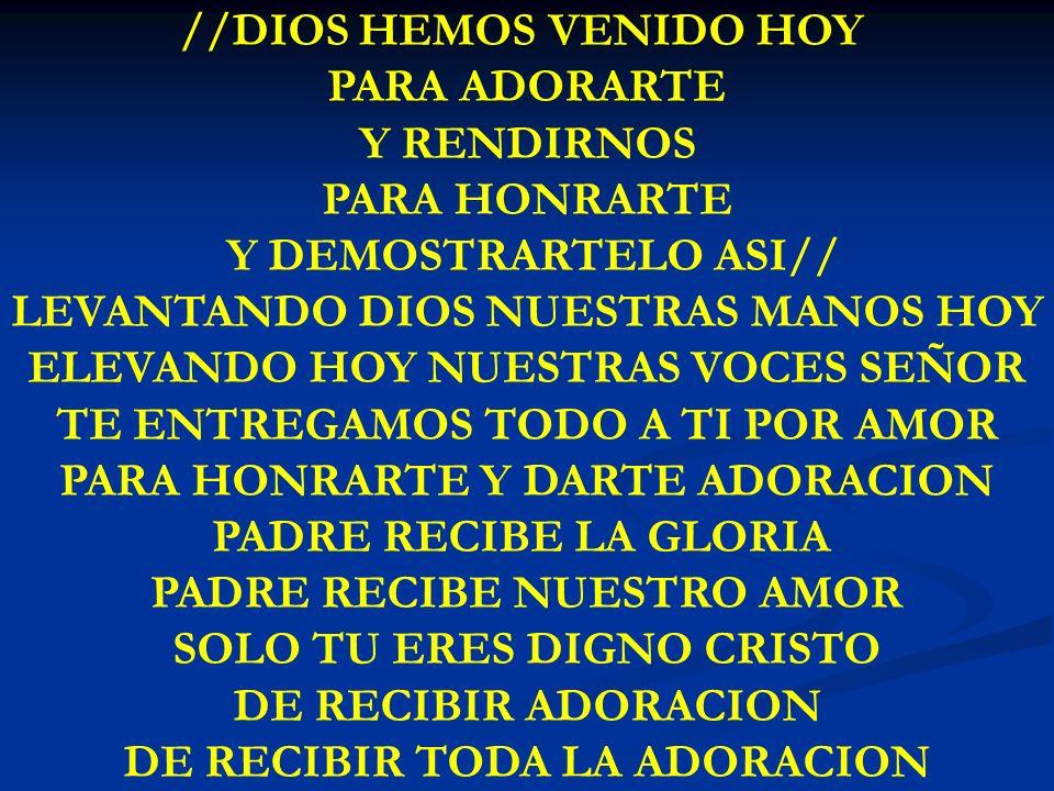 DIOS HEMOS VENIDO HOY //DIOS HEMOS VENIDO HOY PARA ADORARTE Y RENDIRNOS PARA HONRARTE Y DEMOSTRARTELO ASI// LEVANTANDO DIOS NUESTRAS MANOS HOY ELEVAND