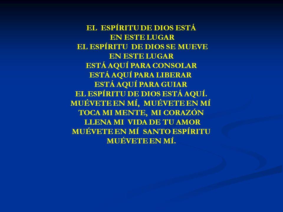 EL ESPÍRITU DE DIOS EL ESPÍRITU DE DIOS ESTÁ EN ESTE LUGAR EL ESPÍRITU DE DIOS SE MUEVE EN ESTE LUGAR ESTÁ AQUÍ PARA CONSOLAR ESTÁ AQUÍ PARA LIBERAR E