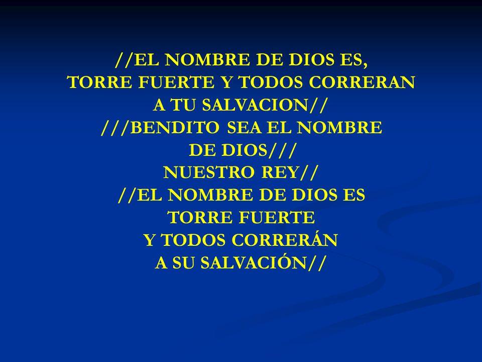 EL NOMBRE DE DIOS ES //EL NOMBRE DE DIOS ES, TORRE FUERTE Y TODOS CORRERAN A TU SALVACION// ///BENDITO SEA EL NOMBRE DE DIOS/// NUESTRO REY// //EL NOM