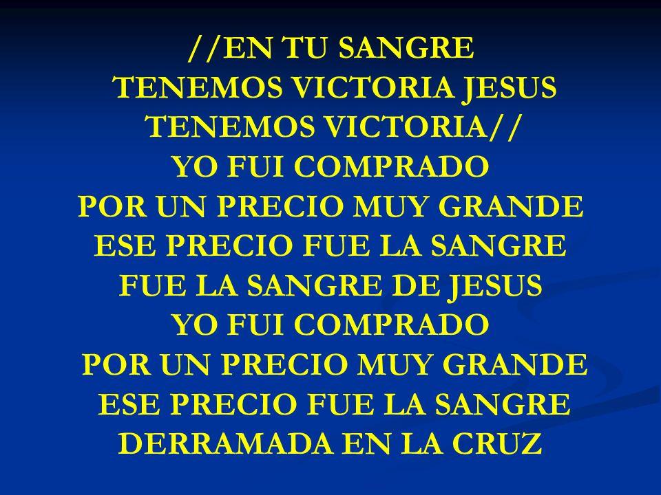 EN TU SANGRE //EN TU SANGRE TENEMOS VICTORIA JESUS TENEMOS VICTORIA// YO FUI COMPRADO POR UN PRECIO MUY GRANDE ESE PRECIO FUE LA SANGRE FUE LA SANGRE