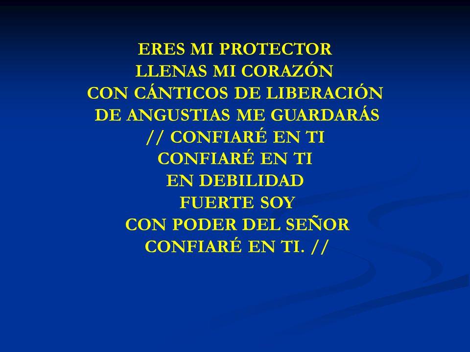ERES MI PROTECTOR LLENAS MI CORAZÓN CON CÁNTICOS DE LIBERACIÓN DE ANGUSTIAS ME GUARDARÁS // CONFIARÉ EN TI CONFIARÉ EN TI EN DEBILIDAD FUERTE SOY CON