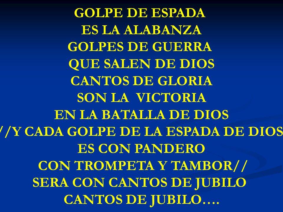 GOLPE DE ESPADA ES LA ALABANZA GOLPES DE GUERRA QUE SALEN DE DIOS CANTOS DE GLORIA SON LA VICTORIA EN LA BATALLA DE DIOS //Y CADA GOLPE DE LA ESPADA D